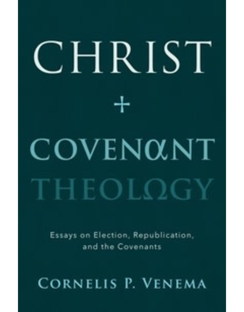 Venema Christ & Covenant Theology