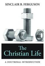Ferguson Christian Life, The , A Doctrinal Introduction