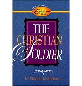 Lloyd-Jones The Christian Soldier - Ephesians 6:10-20