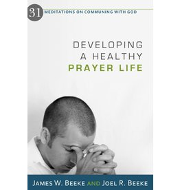 Beeke Developing a Healthy Prayer Life