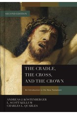 Kostenberger/Kellum/Quarles Cradle The, The Cross, and The Crown