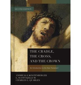 Kostenberger/Kellum/Quarles The Cradle, The Cross, and The Crown
