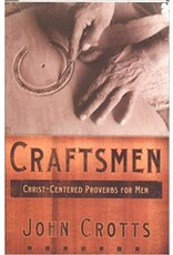 Crotts Craftsmen-Christ Centred Proverbs for Men
