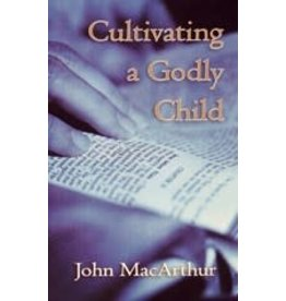 MacArthur Cultivating A Godly Child