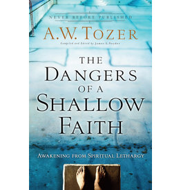 Tozer The Dangers of a Shallow Faith