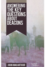 MacArthur Answering the Key Questions About Deacons