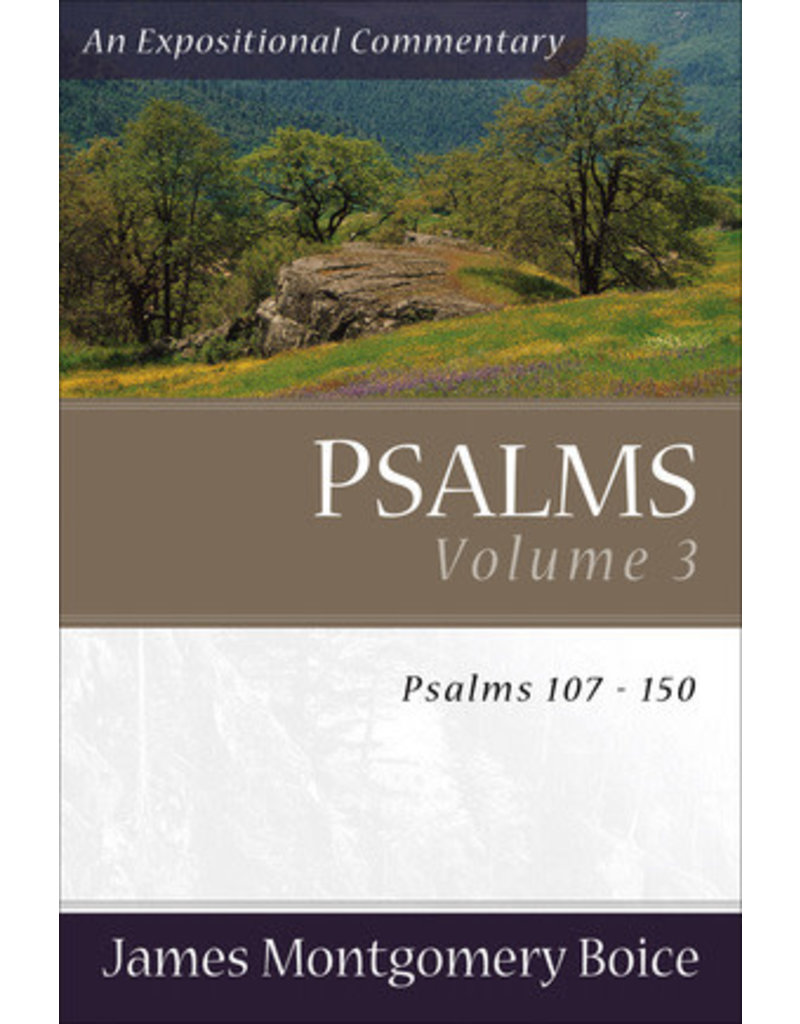 Boice Psalms Vol 3, 107-150, An Expositional Commentary