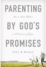 Beeke Parenting By God's Promises