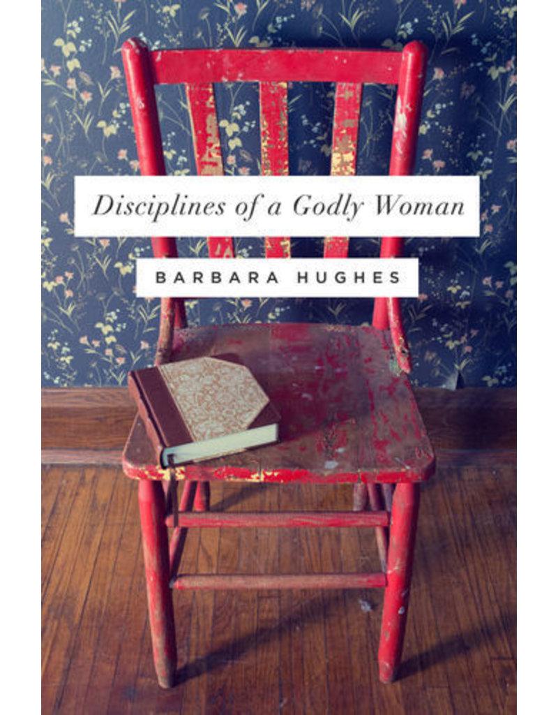 Hughes Disciplines of a Godly Woman