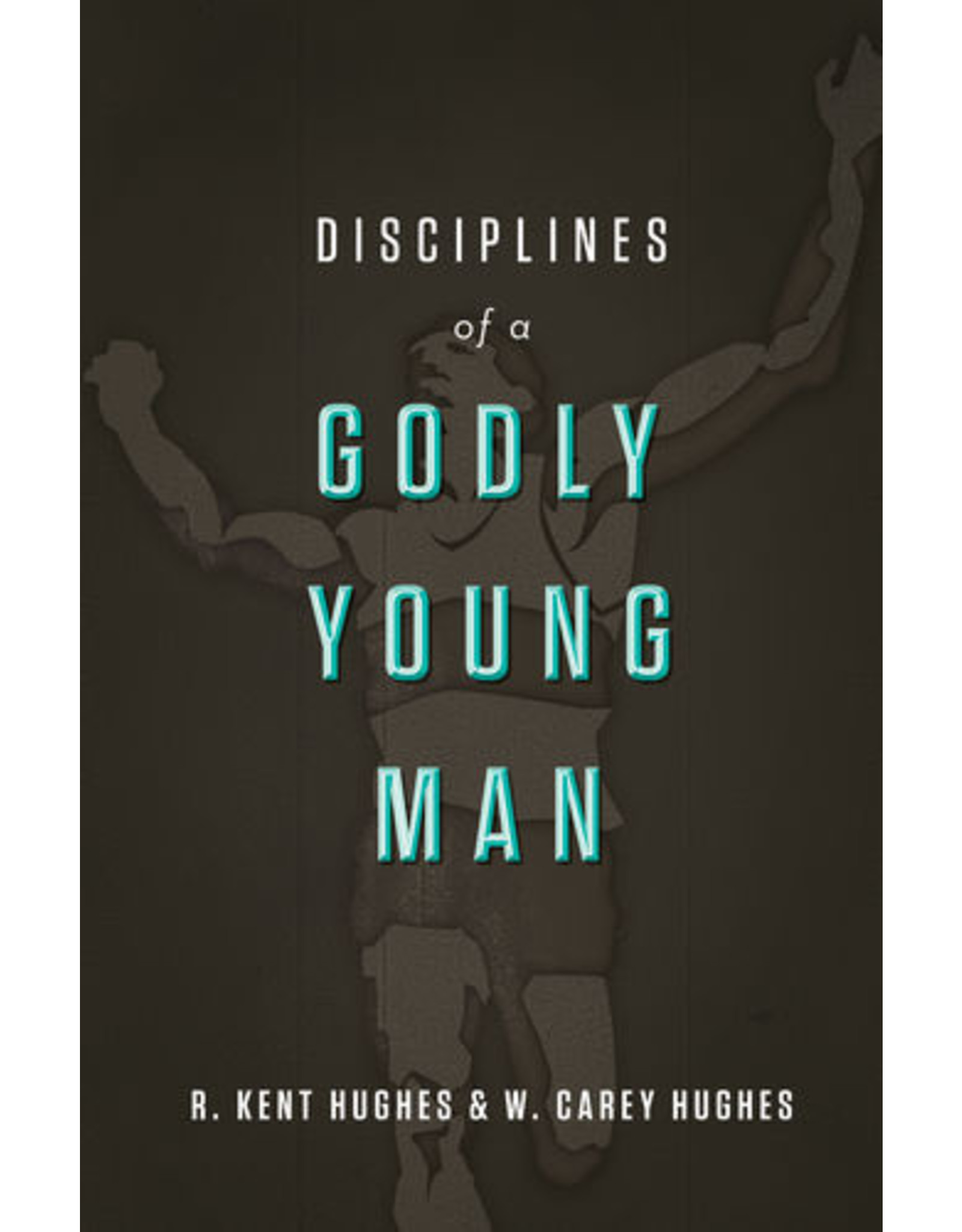 Hughes Disciplines of a Godly Young Man