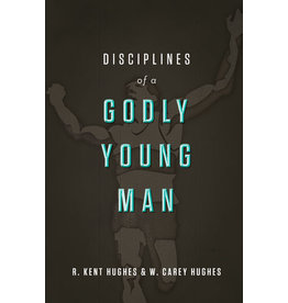 Hughes Disciplines of a Godly Young Man