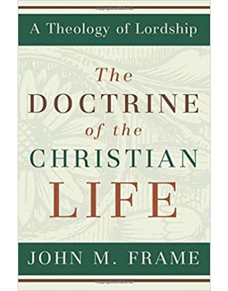 Frame Doctrine of the Christian Life, The