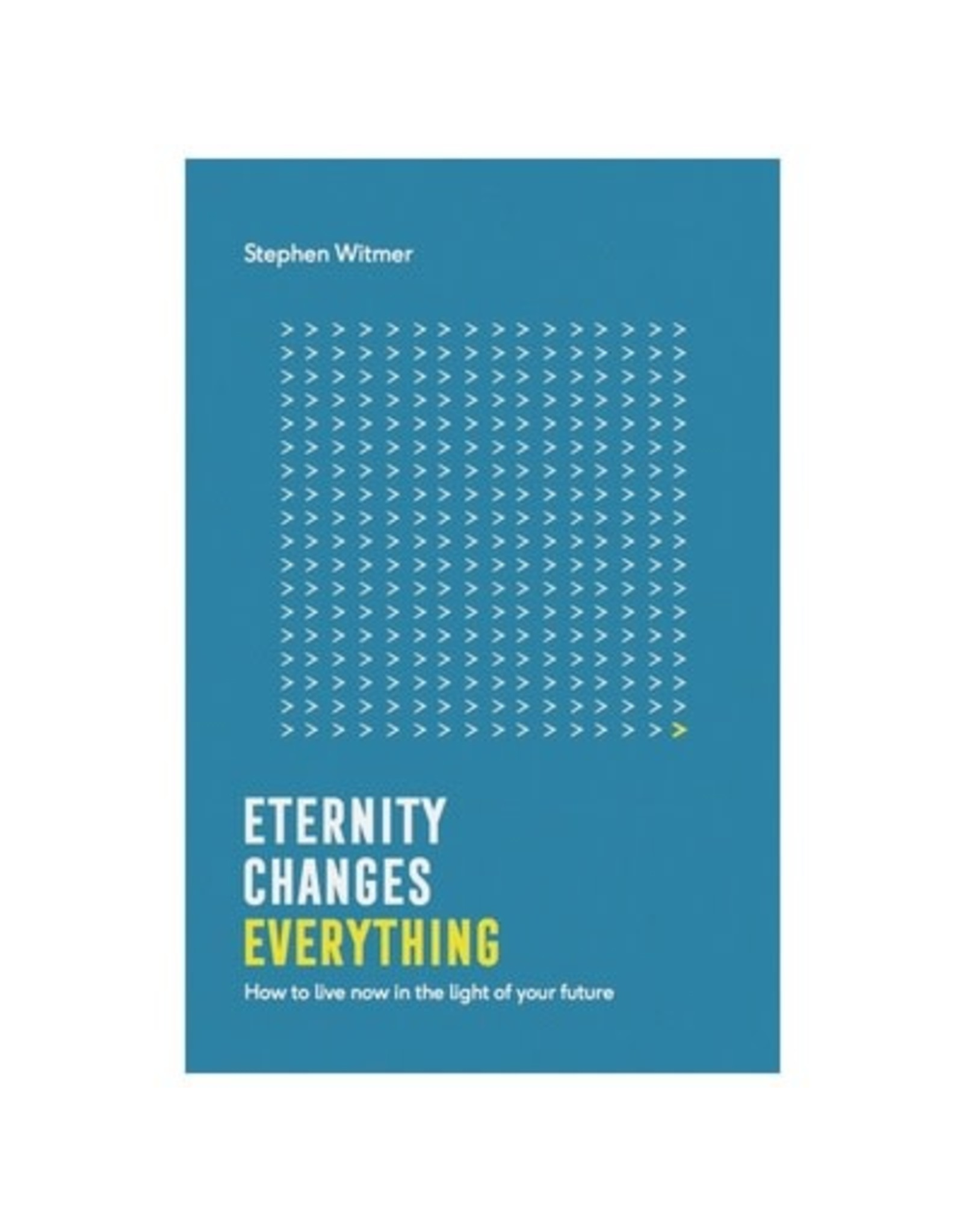 Witmer Eternity Changes Everything