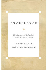 Kostenberger Excellence: The Character of God and the Pursuit of Scholarly Virtue