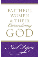 Piper Faithful Women and Their Extraordinary God