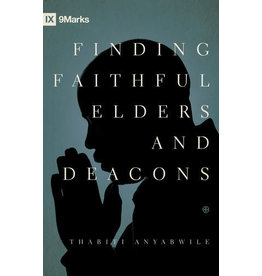 Anyabwile Finding Faithful Elders and Deacons