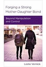 Vernick Forging A Strong Mother-Daughter Bond: Beyond manipulation and control