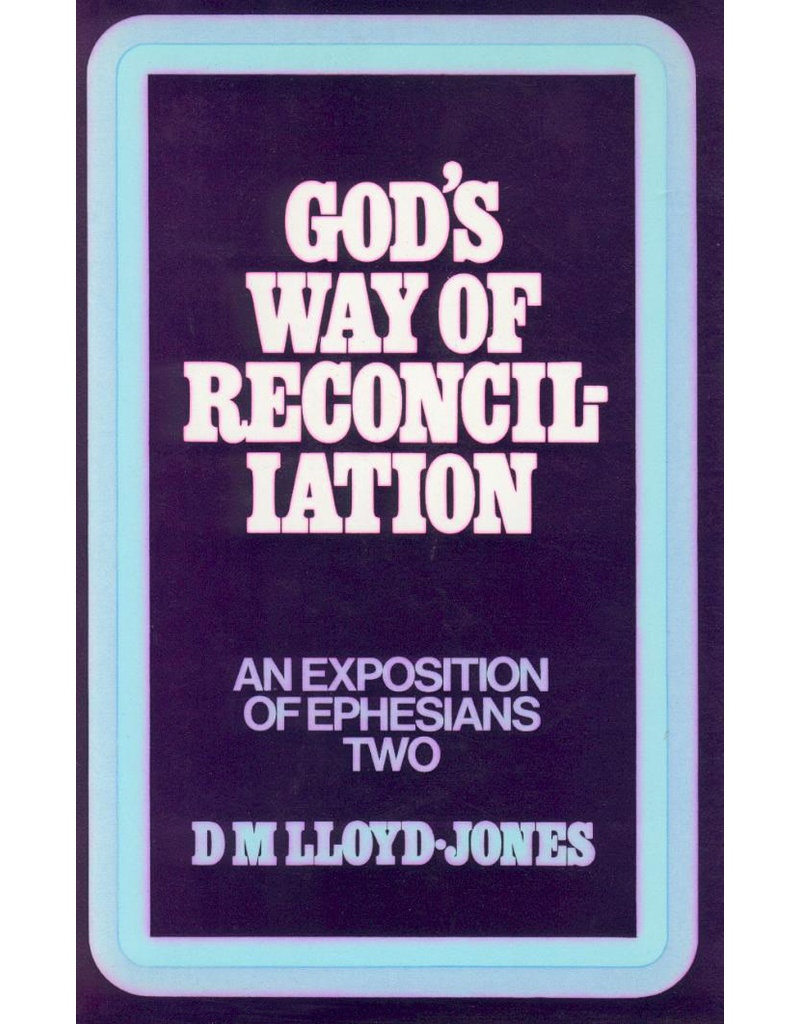 Lloyd-Jones God's Way of Reconciliation, Ephesians Vol 2