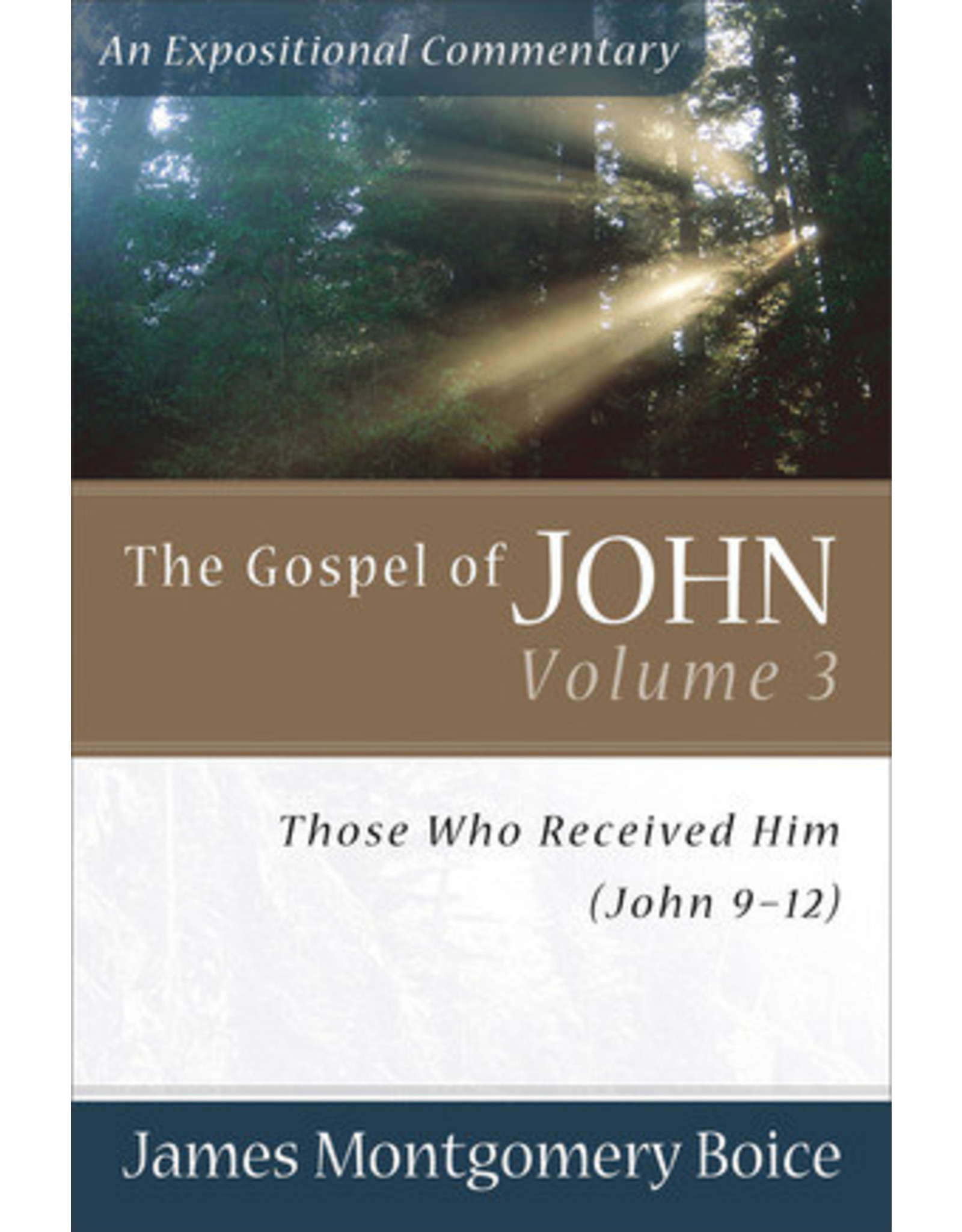 Boice The Gospel of John 9-12: Vol 3; An Expositional Commentary
