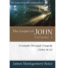 Boice The Gospel of John 18-21: Vol 5 ; An Expositional Commentary