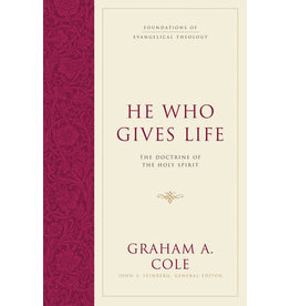 Cole He Who Gives Life: The Doctrine of the Holy Spirit