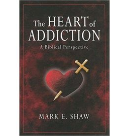 Shaw The Heart of Addiction:  A Biblical Perspective