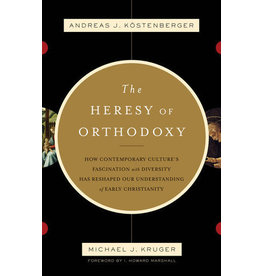 Kruger The Heresy of Orthodoxy
