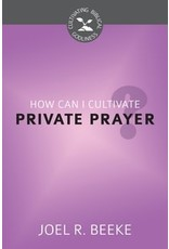 Beeke How Can I Cultivate Private Prayer