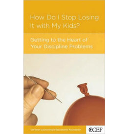 Smith How Do I Stop Losing It With My Kids? Getting to the heart of your discipline problems
