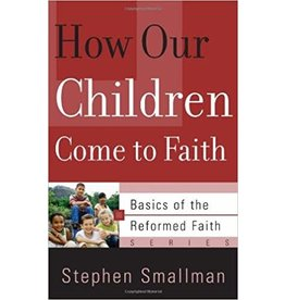 Smallman How Our Children come to Faith