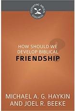 Beeke/Haykin How Should We Develop Biblical Friendship