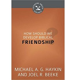 Beeke/Haykin How Should We Develop Biblical Friendship
