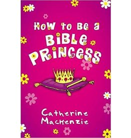 MacKenzie How to be a Bible Princess