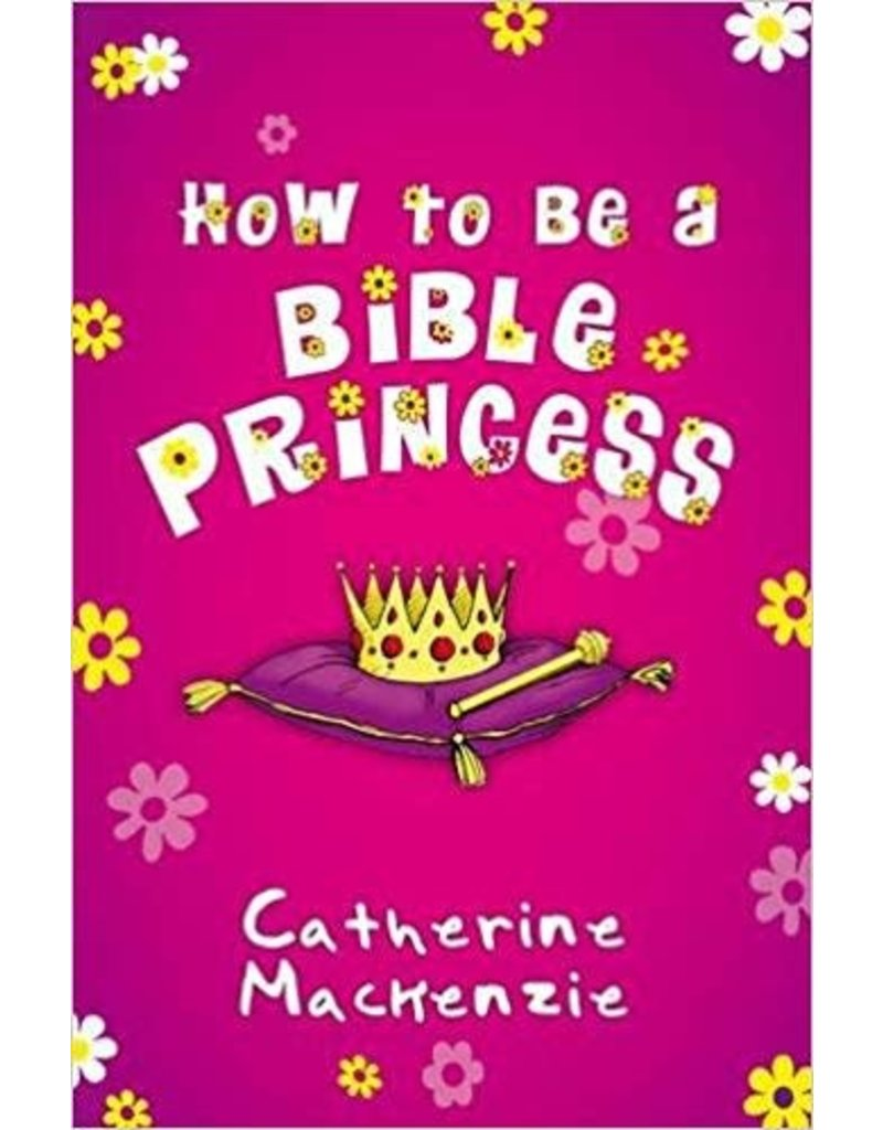 MacKenzie How to be a Bible Princess