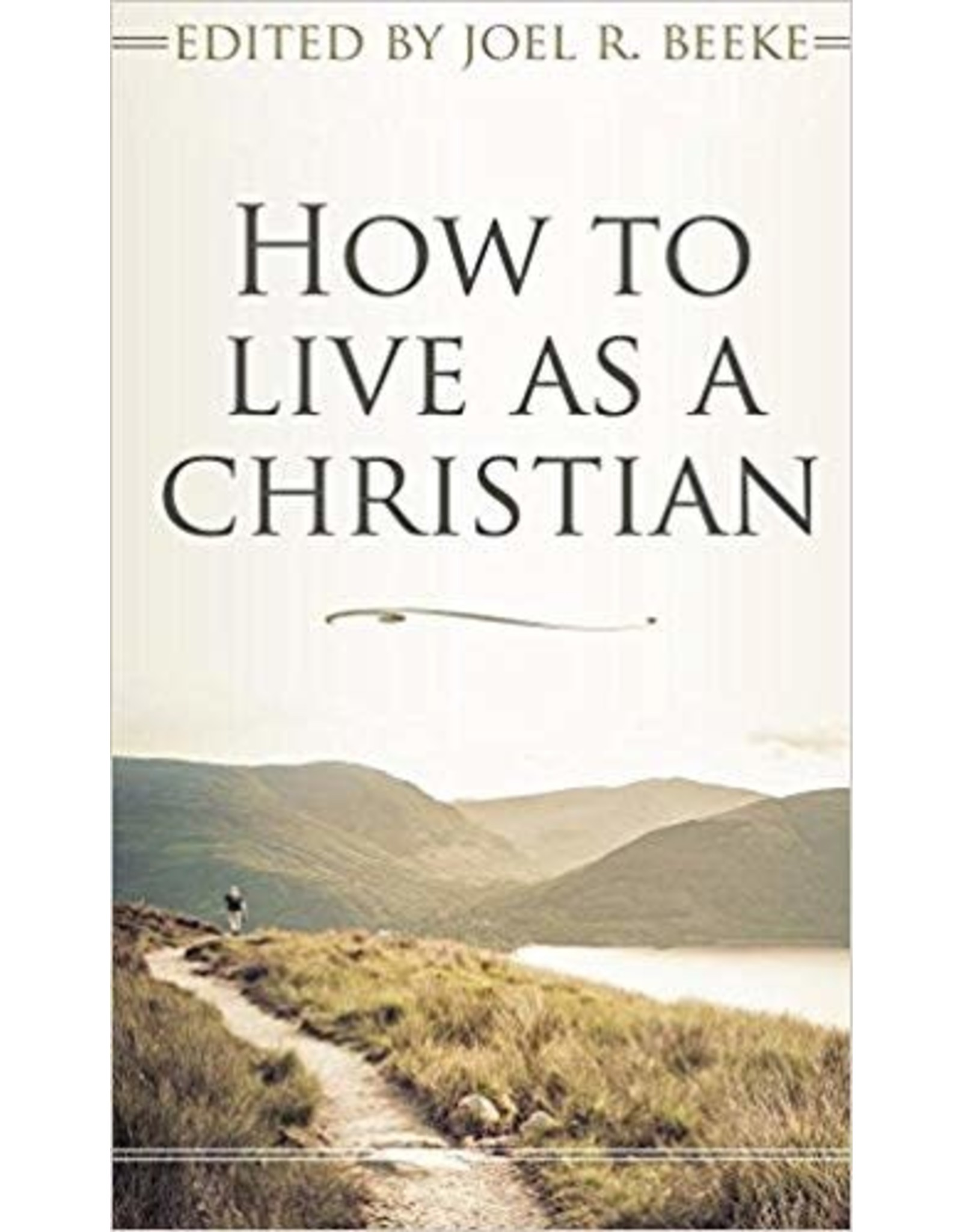 Beeke How to Live as a Christian