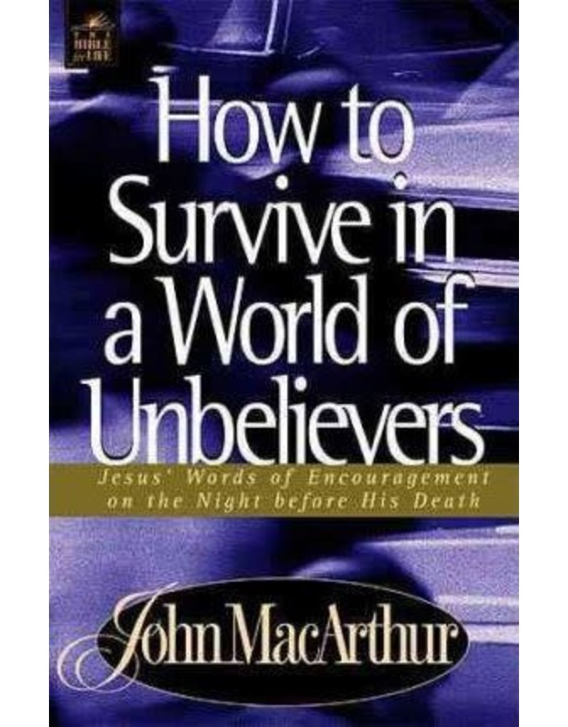 MacArthur How To Survive in a World of Unbelievers
