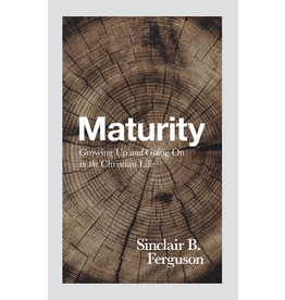 Ferguson Maturity: Growing Up and Going On In The Christian Life