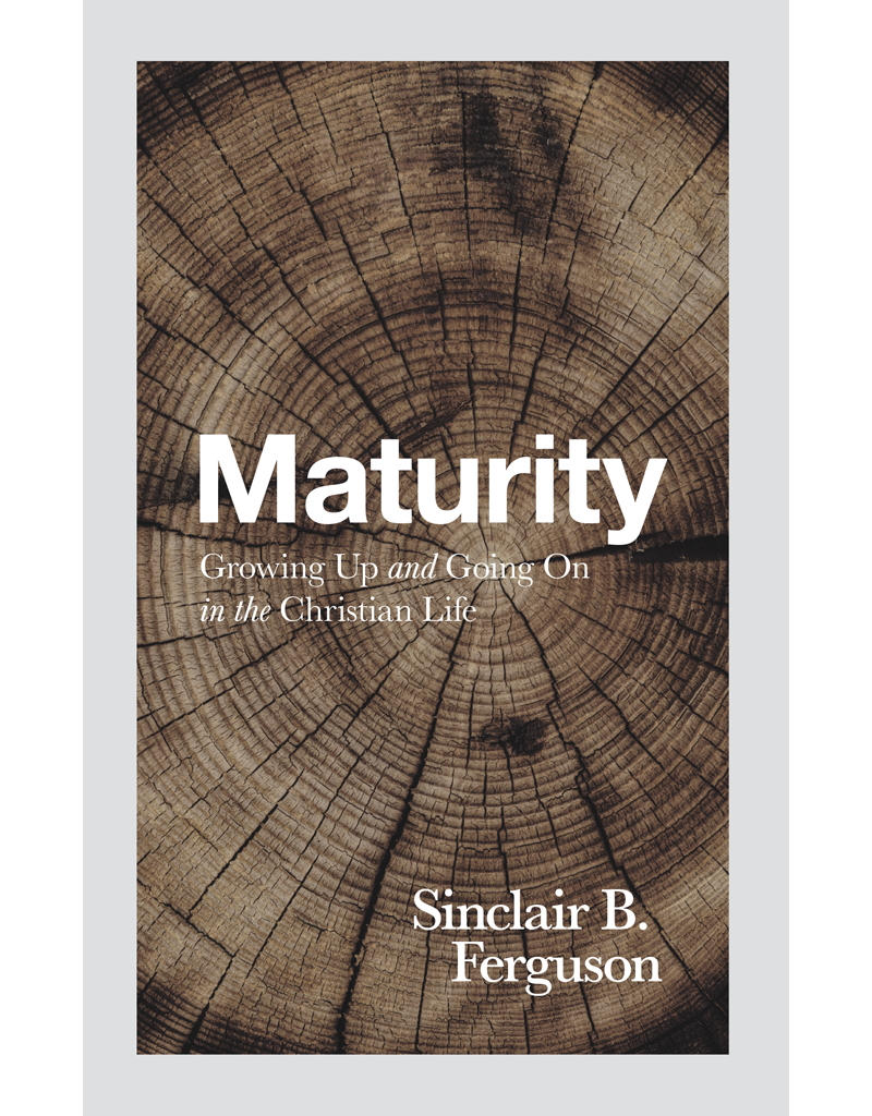 Ferguson Maturity: Growing Up & Going On In The Christian Life