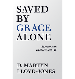 Lloyd-Jones Saved By Grace Alone