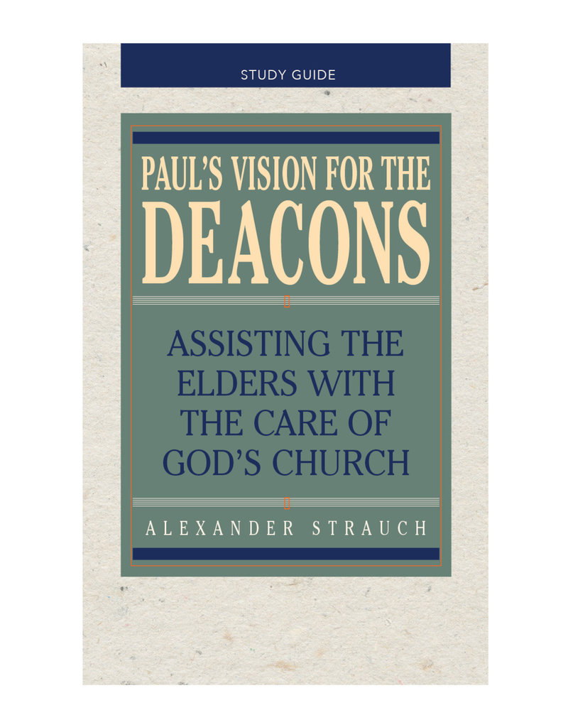 Strauch Paul's Vision for the Deacons Study Guide