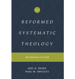Beeke/Smalley Reformed Systematic Theology: Volume 1: Revelation and God