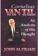 Frame Cornelius Van Til: An Analysis of His Thought