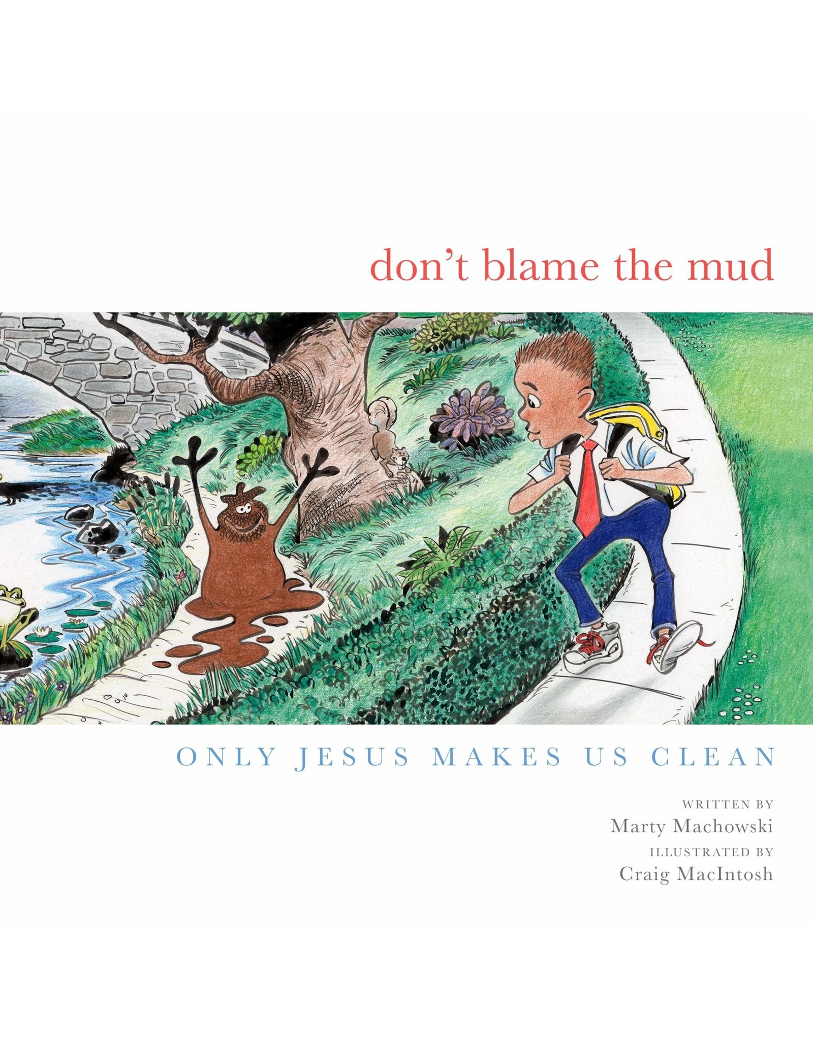 Machowski Don't Blame the Mud: Only Jesus Makes Us Clean