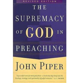 Piper Supremacy of God in Preaching, The