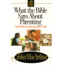 MacArthur What the Bible Says About Parenting
