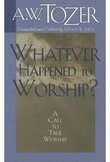 Tozer Whatever Happened to Worship?