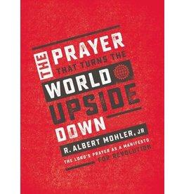 Mohler Prayer That Turns the World Upside Down
