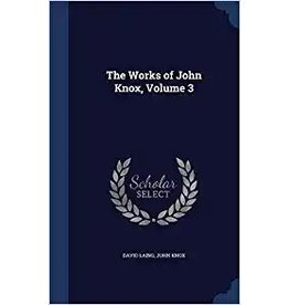 Knox Works of John Knox, Vol 3