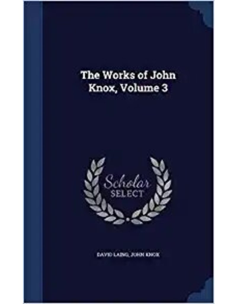 Knox Works of John Knox, Vol 3