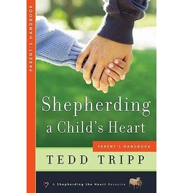 Tripp Shepherding a Child's Heart  Parent Handbook